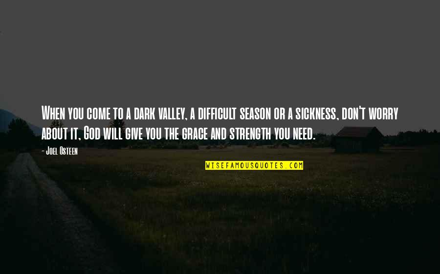 Need Not Worry Quotes By Joel Osteen: When you come to a dark valley, a