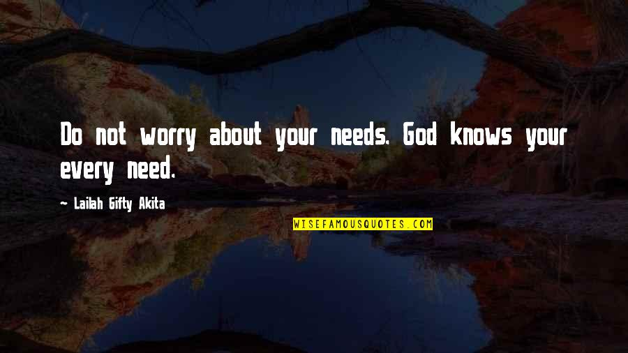 Need Not Worry Quotes By Lailah Gifty Akita: Do not worry about your needs. God knows