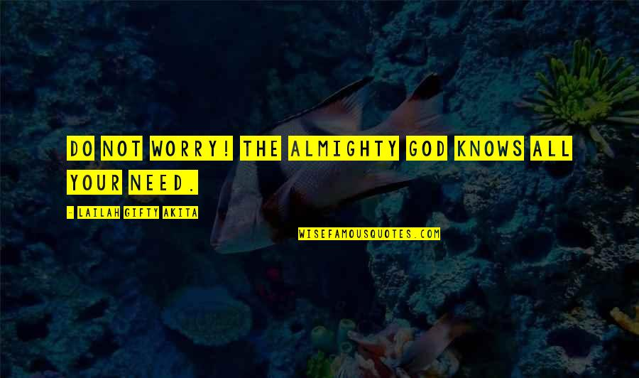Need Not Worry Quotes By Lailah Gifty Akita: Do not worry! The Almighty God knows all