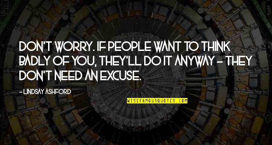 Need Not Worry Quotes By Lindsay Ashford: Don't worry. If people want to think badly