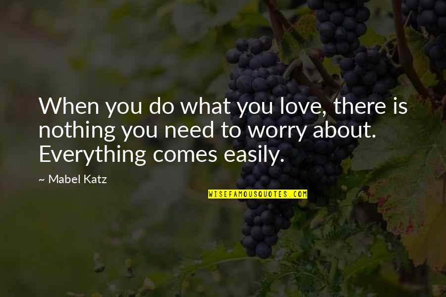 Need Not Worry Quotes By Mabel Katz: When you do what you love, there is