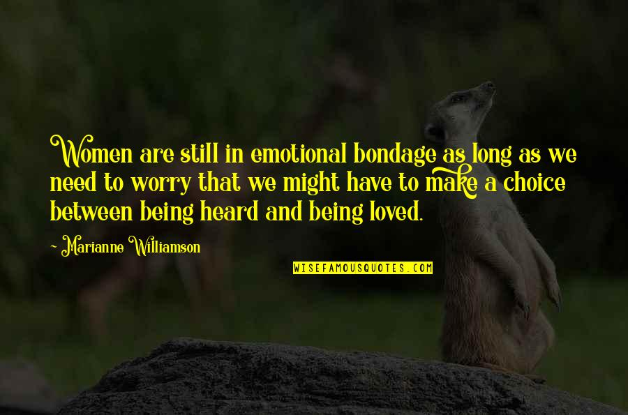 Need Not Worry Quotes By Marianne Williamson: Women are still in emotional bondage as long
