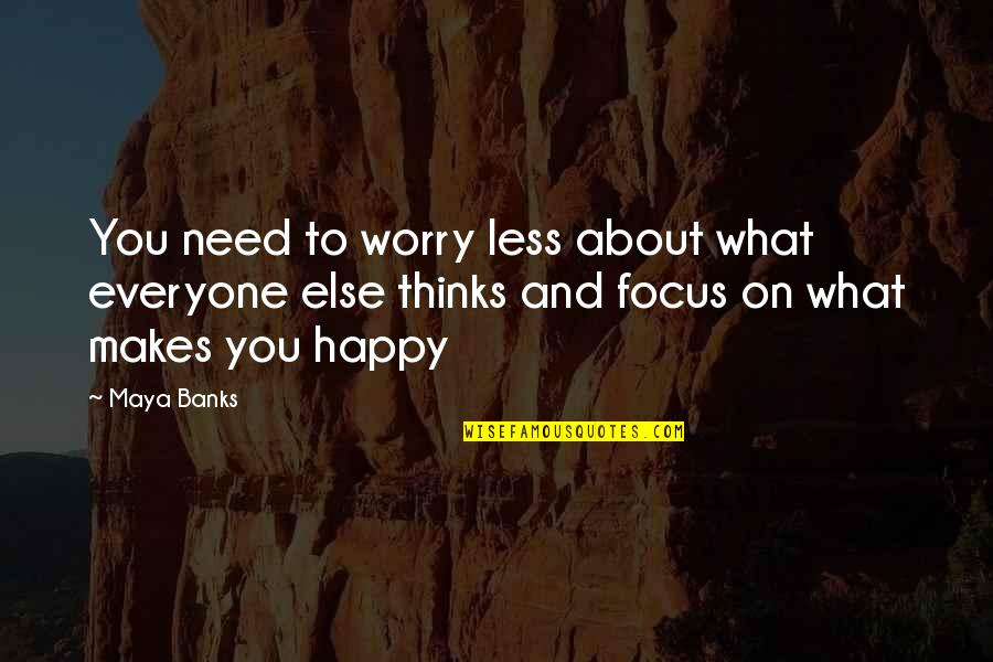 Need Not Worry Quotes By Maya Banks: You need to worry less about what everyone