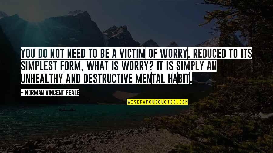 Need Not Worry Quotes By Norman Vincent Peale: YOU DO NOT need to be a victim