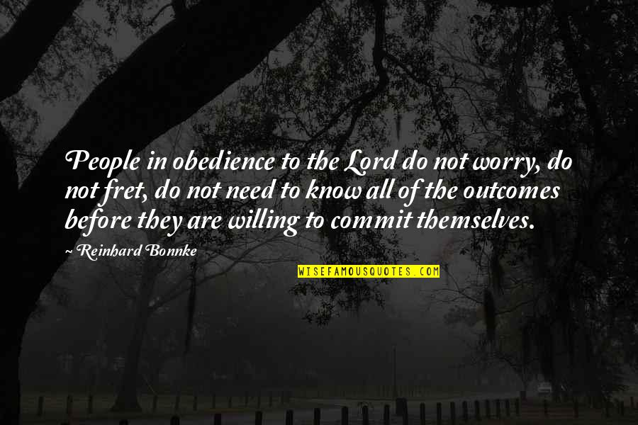 Need Not Worry Quotes By Reinhard Bonnke: People in obedience to the Lord do not