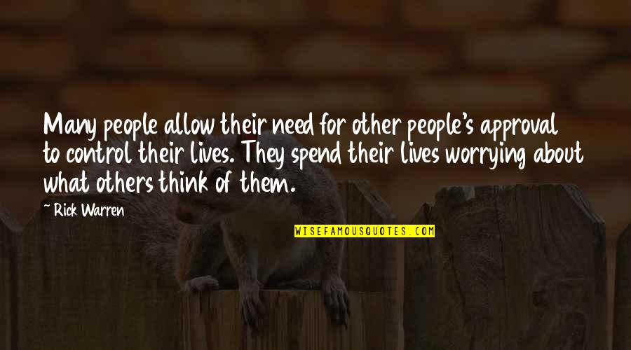 Need Not Worry Quotes By Rick Warren: Many people allow their need for other people's