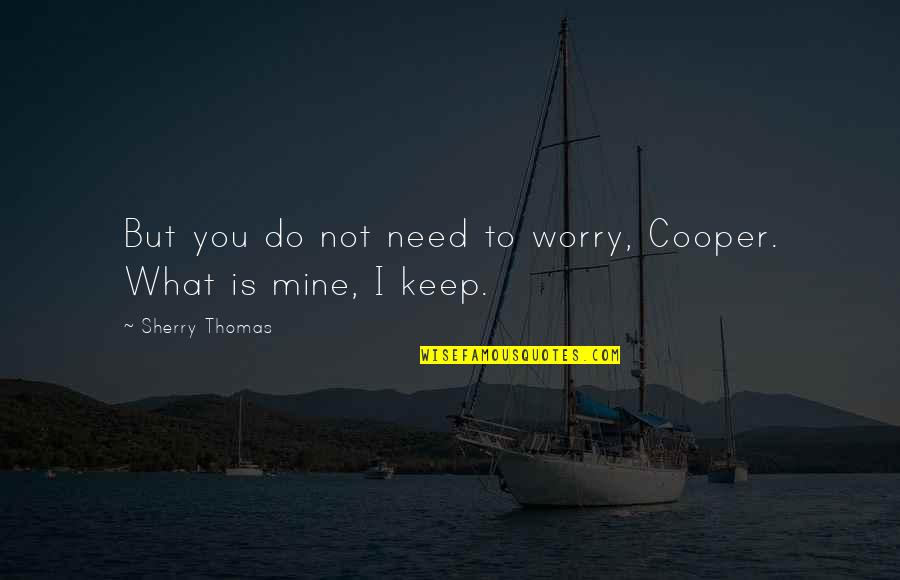 Need Not Worry Quotes By Sherry Thomas: But you do not need to worry, Cooper.