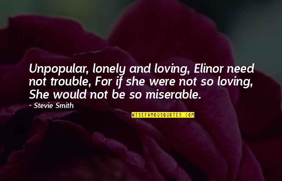 Need Not Worry Quotes By Stevie Smith: Unpopular, lonely and loving, Elinor need not trouble,