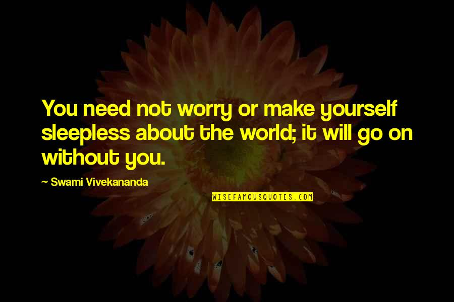 Need Not Worry Quotes By Swami Vivekananda: You need not worry or make yourself sleepless