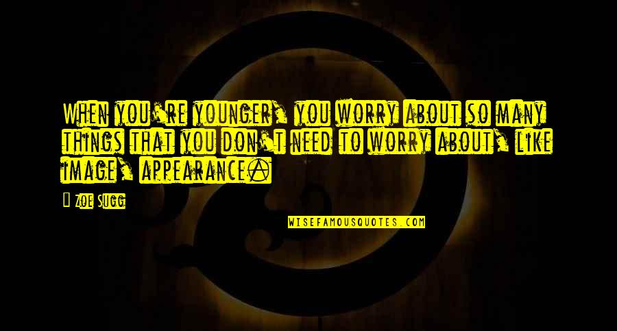 Need Not Worry Quotes By Zoe Sugg: When you're younger, you worry about so many