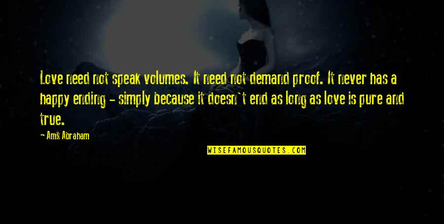 Need Some Love Quotes By Amit Abraham: Love need not speak volumes. It need not