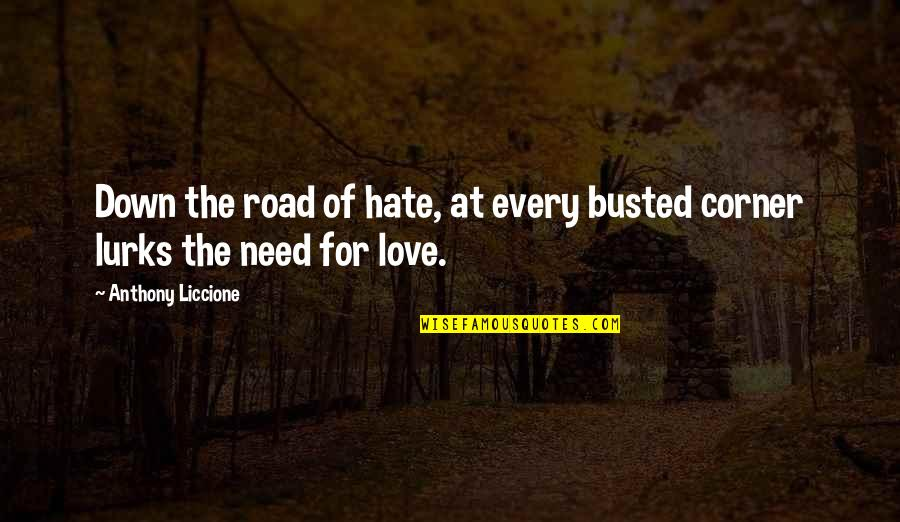 Need Some Love Quotes By Anthony Liccione: Down the road of hate, at every busted