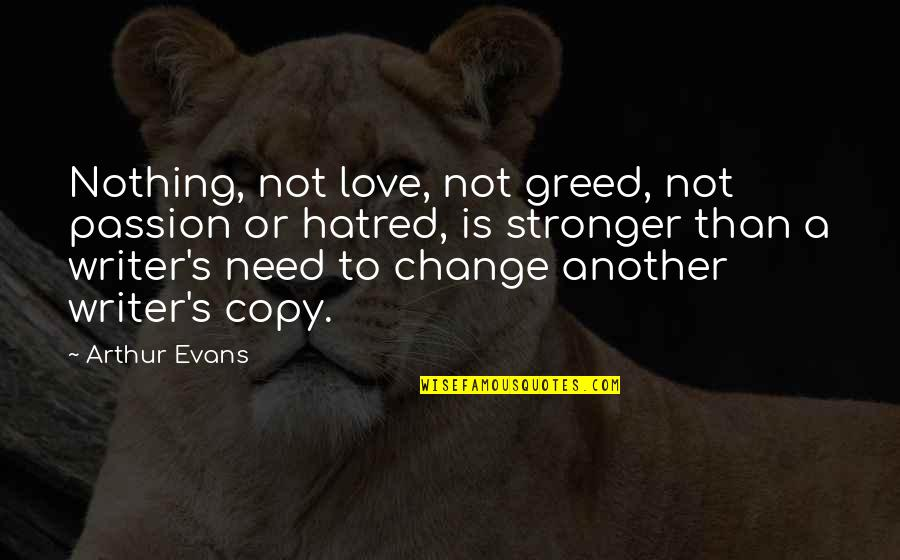 Need Some Love Quotes By Arthur Evans: Nothing, not love, not greed, not passion or