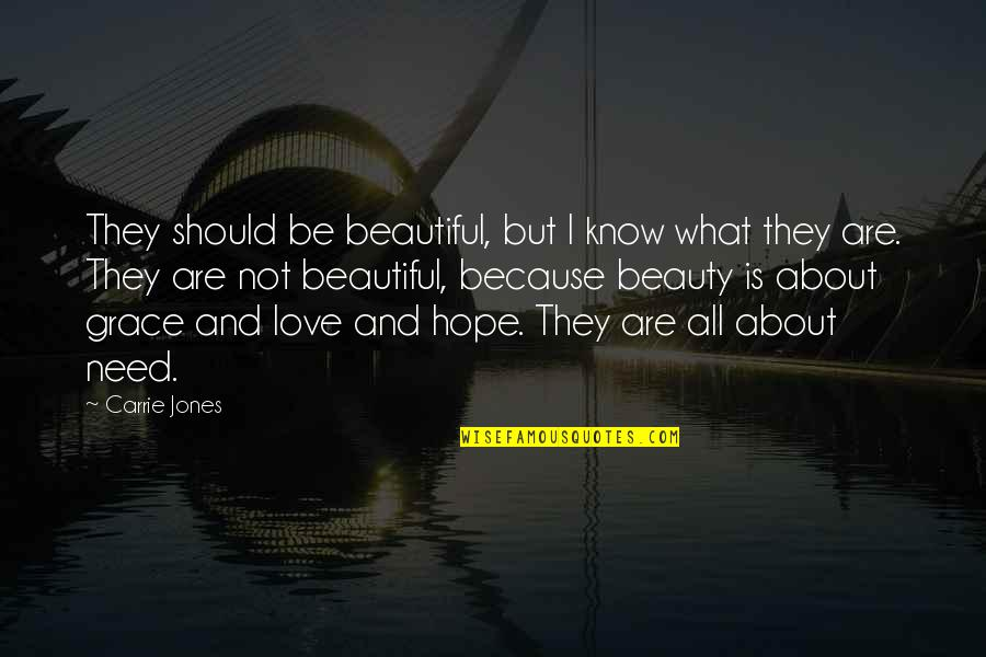 Need Some Love Quotes By Carrie Jones: They should be beautiful, but I know what