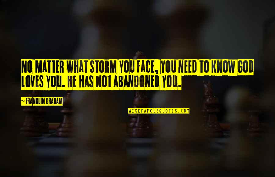 Need Some Love Quotes By Franklin Graham: No matter what storm you face, you need