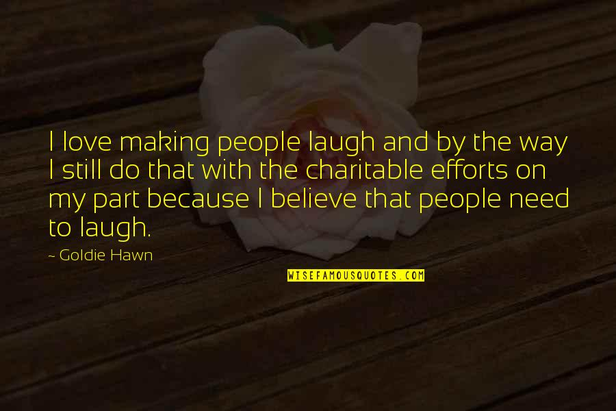 Need Some Love Quotes By Goldie Hawn: I love making people laugh and by the