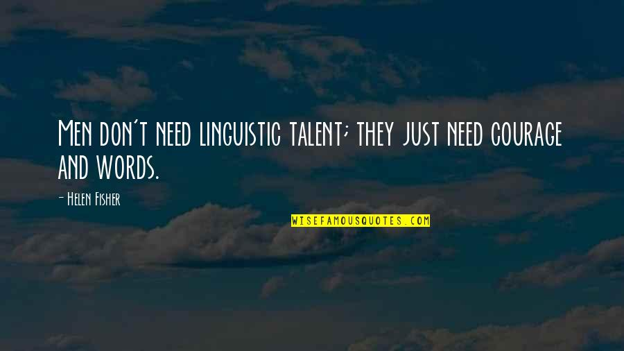Need Some Love Quotes By Helen Fisher: Men don't need linguistic talent; they just need