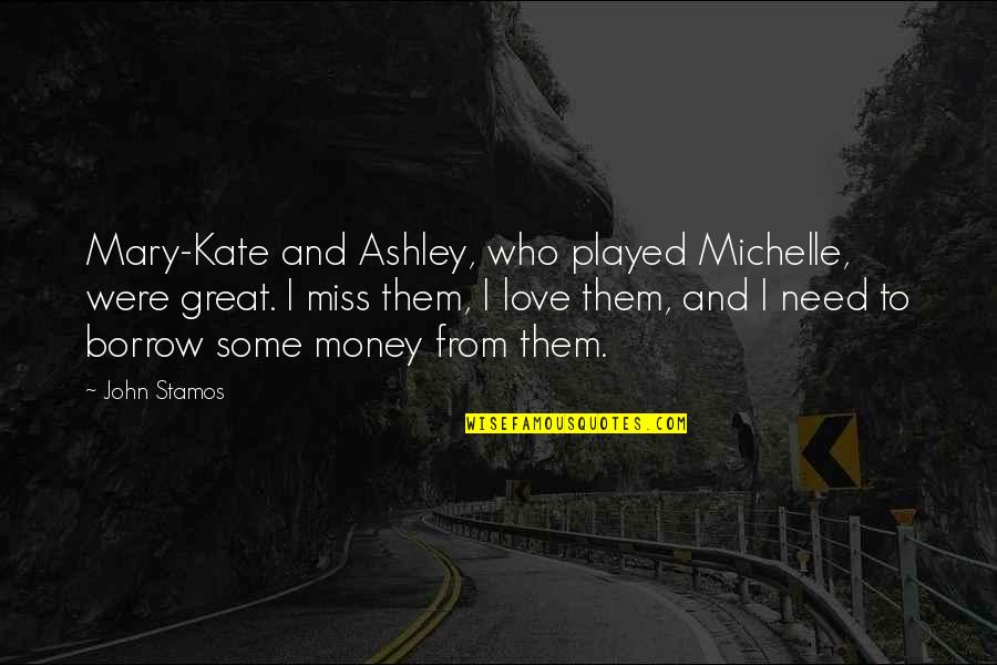 Need Some Love Quotes By John Stamos: Mary-Kate and Ashley, who played Michelle, were great.