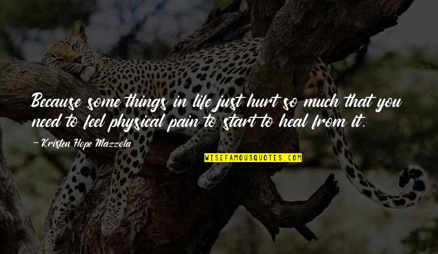 Need Some Love Quotes By Kristen Hope Mazzola: Because some things in life just hurt so