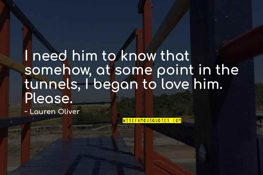 Need Some Love Quotes By Lauren Oliver: I need him to know that somehow, at