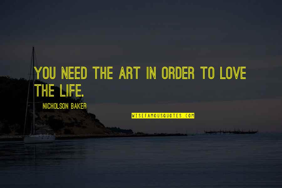 Need Some Love Quotes By Nicholson Baker: You need the art in order to love