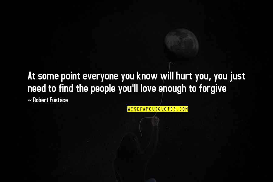 Need Some Love Quotes By Robert Eustace: At some point everyone you know will hurt