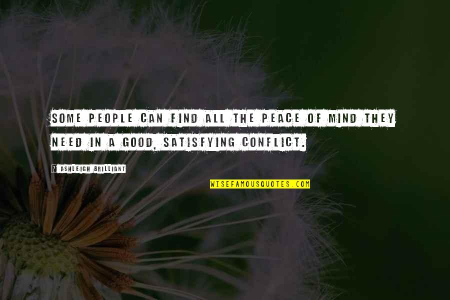 Need Some Peace Quotes By Ashleigh Brilliant: Some people can find all the peace of