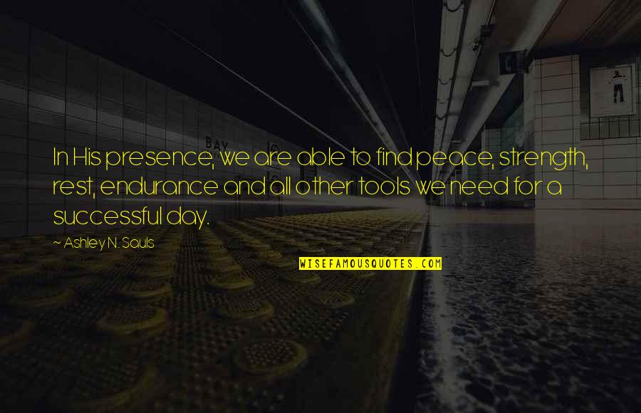 Need Some Peace Quotes By Ashley N. Sauls: In His presence, we are able to find
