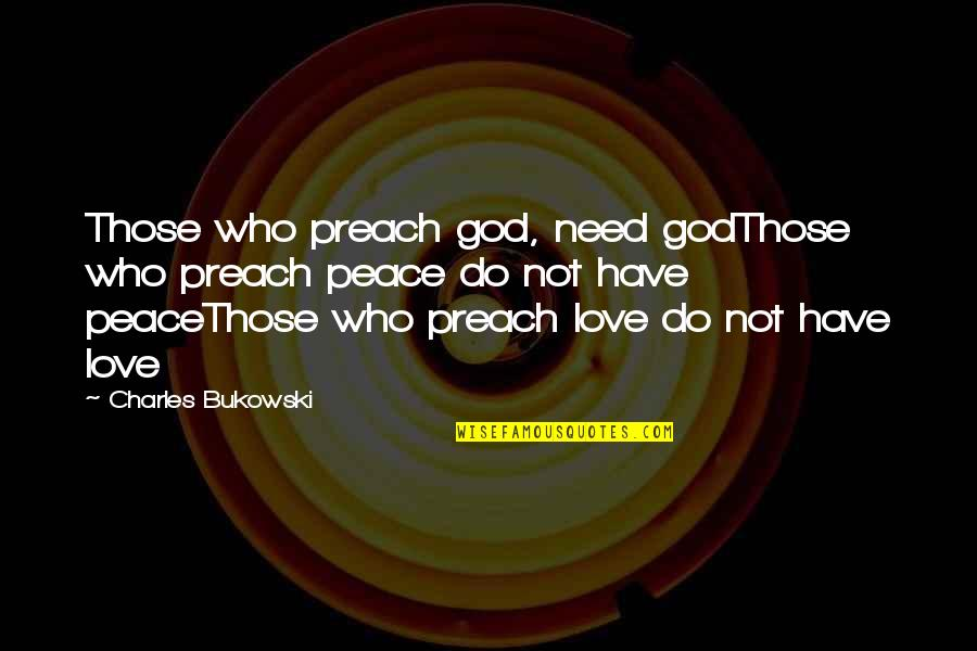 Need Some Peace Quotes By Charles Bukowski: Those who preach god, need godThose who preach