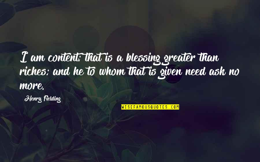 Need Some Peace Quotes By Henry Fielding: I am content; that is a blessing greater