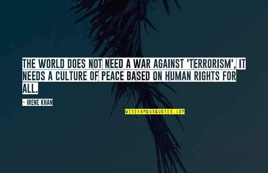 Need Some Peace Quotes By Irene Khan: The world does not need a war against