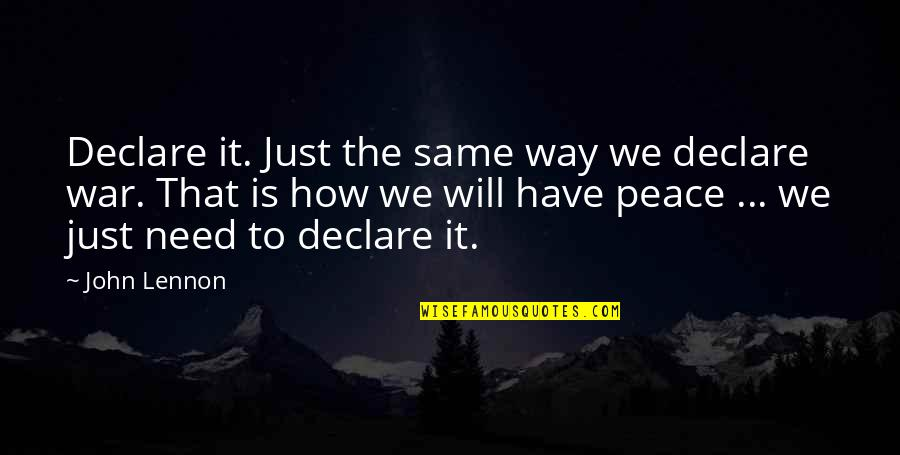 Need Some Peace Quotes By John Lennon: Declare it. Just the same way we declare