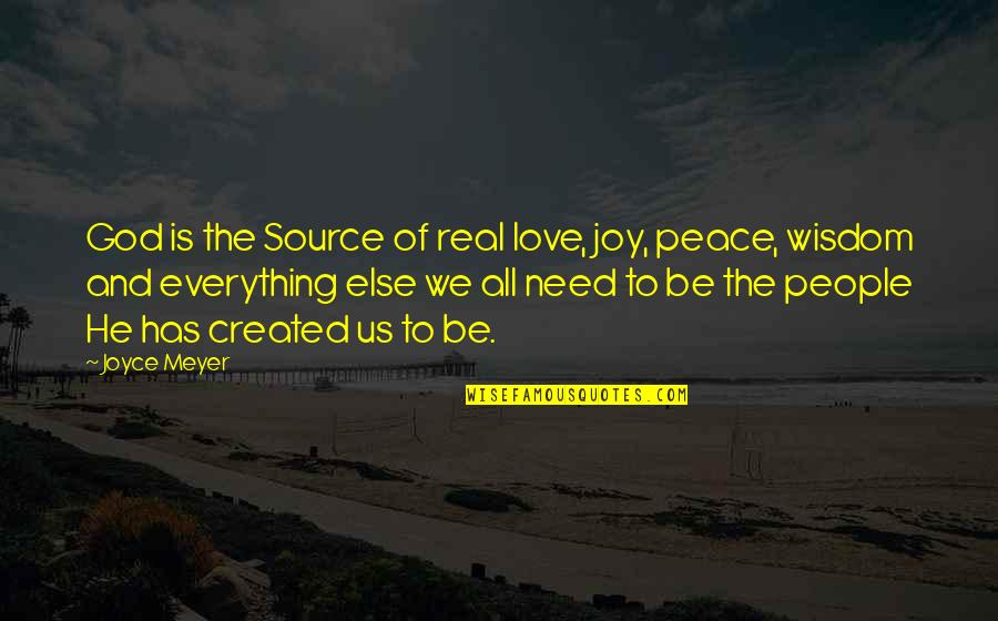 Need Some Peace Quotes By Joyce Meyer: God is the Source of real love, joy,