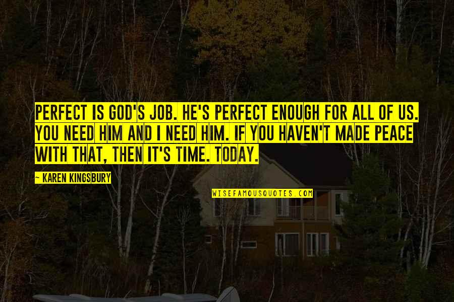 Need Some Peace Quotes By Karen Kingsbury: Perfect is God's job. He's perfect enough for