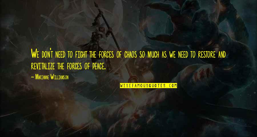 Need Some Peace Quotes By Marianne Williamson: We don't need to fight the forces of