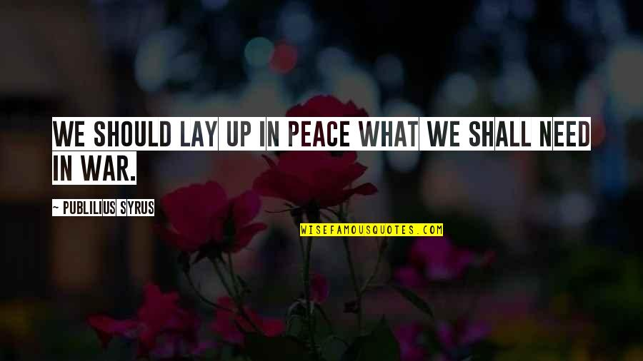 Need Some Peace Quotes By Publilius Syrus: We should lay up in peace what we