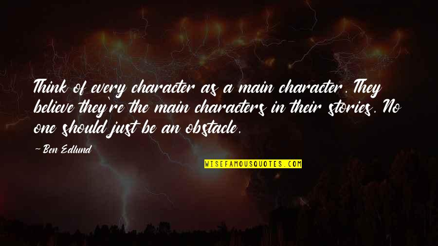 Need Some Real Love Quotes By Ben Edlund: Think of every character as a main character.