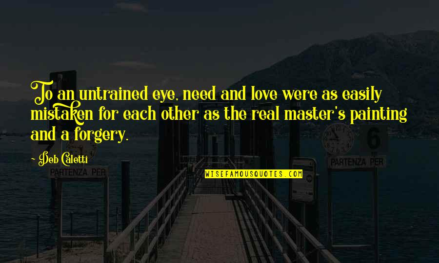 Need Some Real Love Quotes By Deb Caletti: To an untrained eye, need and love were