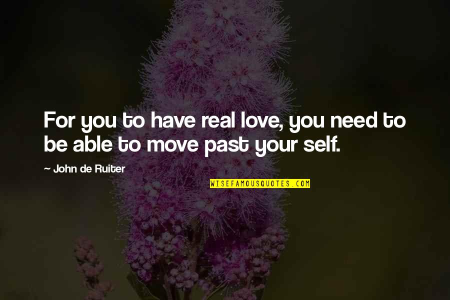 Need Some Real Love Quotes By John De Ruiter: For you to have real love, you need