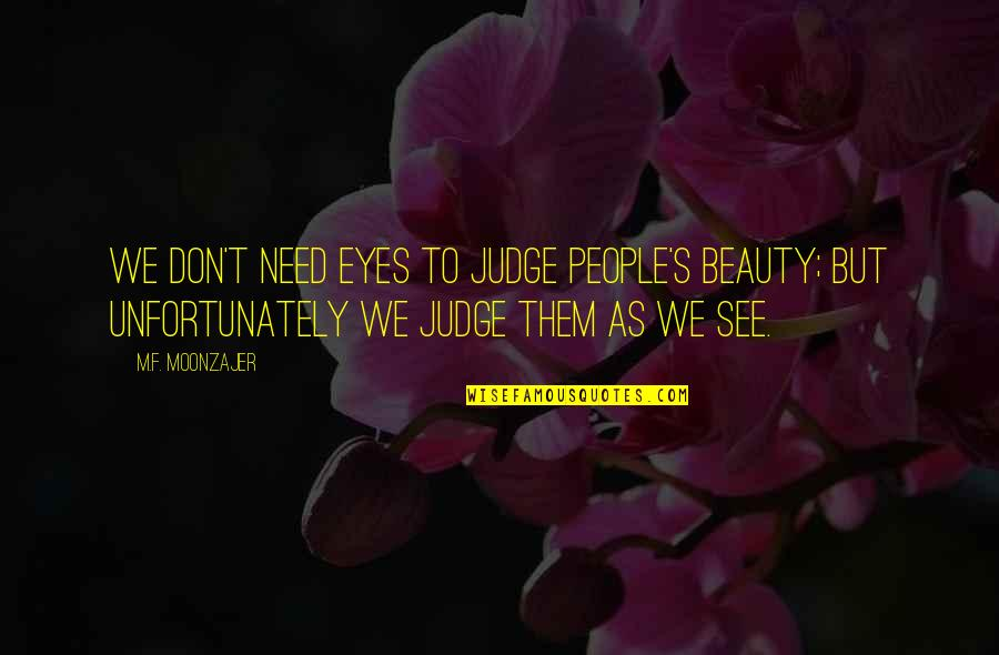Need Some Real Love Quotes By M.F. Moonzajer: We don't need eyes to judge people's beauty;