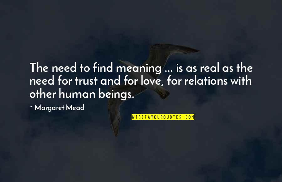 Need Some Real Love Quotes By Margaret Mead: The need to find meaning ... is as