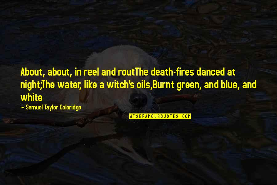 Need Some Real Love Quotes By Samuel Taylor Coleridge: About, about, in reel and routThe death-fires danced