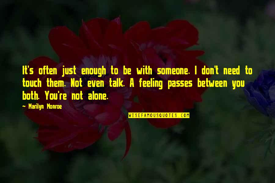 Need Someone To Talk Too Quotes By Marilyn Monroe: It's often just enough to be with someone.