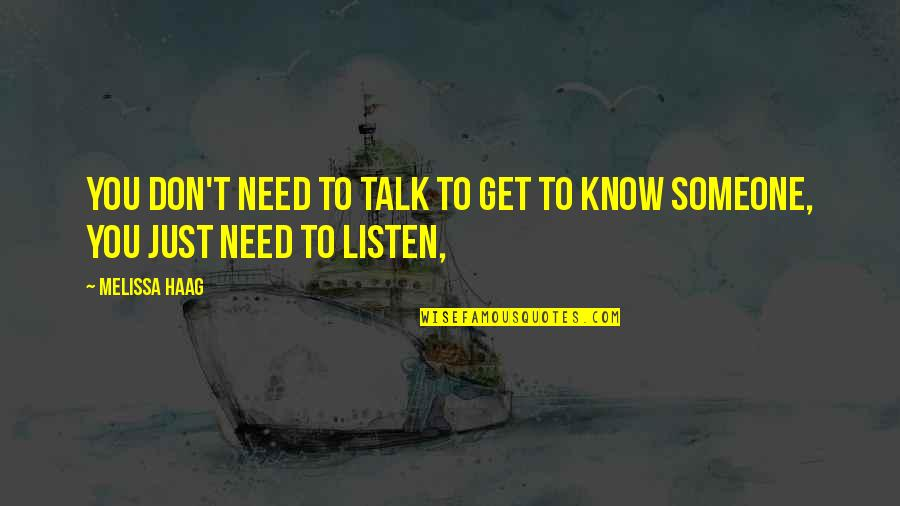 Need Someone To Talk Too Quotes By Melissa Haag: You don't need to talk to get to