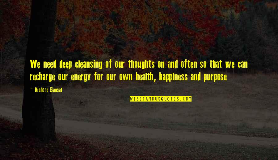 Need To Recharge Quotes By Kishore Bansal: We need deep cleansing of our thoughts on