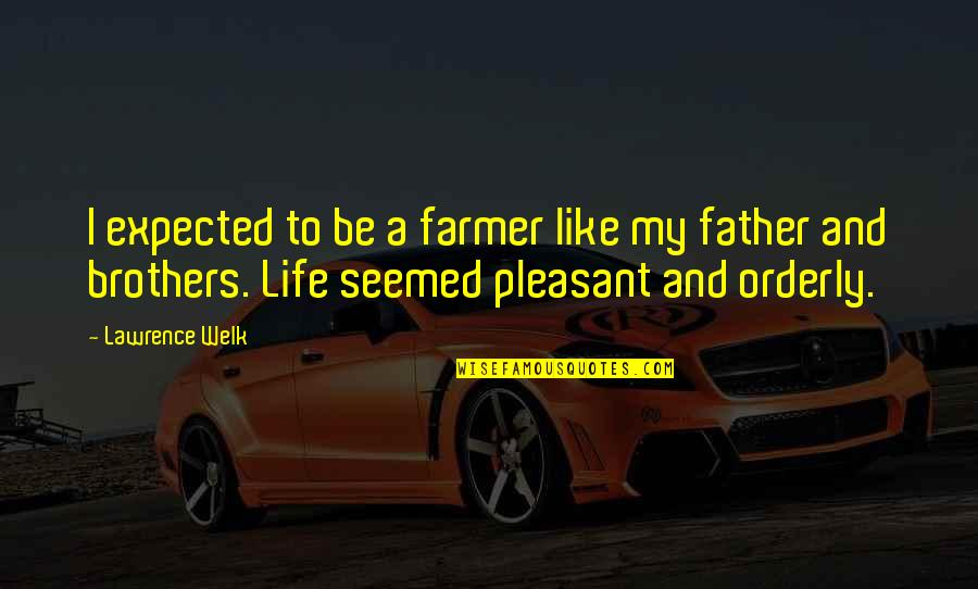 Need To Recharge Quotes By Lawrence Welk: I expected to be a farmer like my