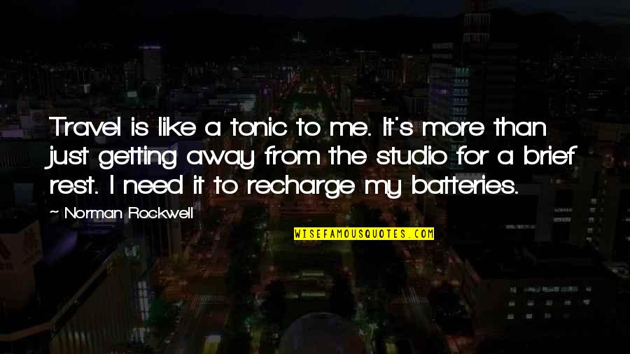 Need To Recharge Quotes By Norman Rockwell: Travel is like a tonic to me. It's