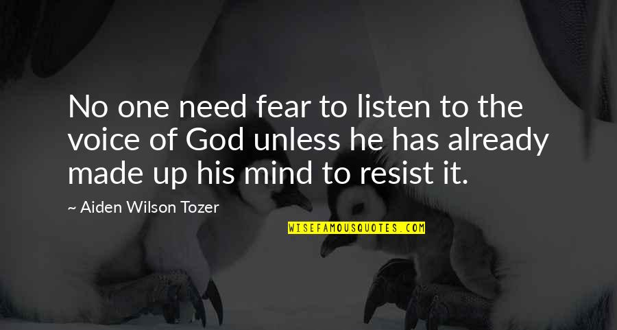 Need U God Quotes By Aiden Wilson Tozer: No one need fear to listen to the