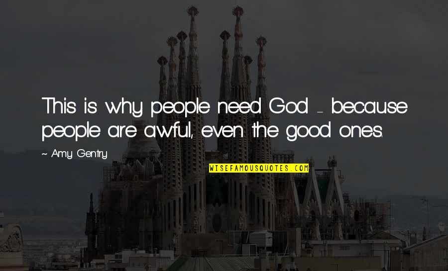 Need U God Quotes By Amy Gentry: This is why people need God - because