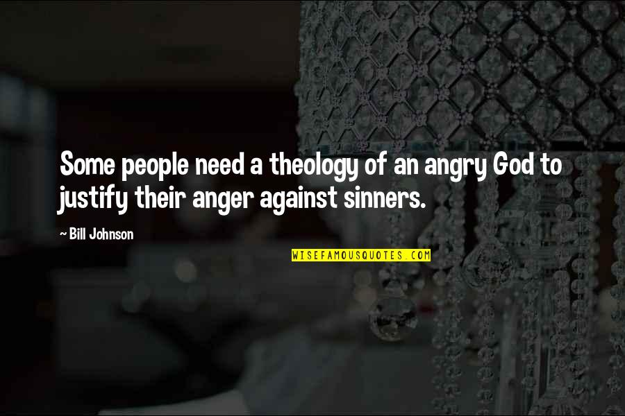 Need U God Quotes By Bill Johnson: Some people need a theology of an angry